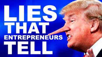Lies That Entrepreneurs Tell